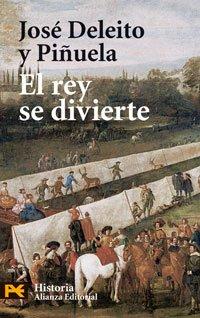 El rey se divierte / The King Enjoys Himself (Humanidades / Humanities) por Jose Deleito Y Pinuela