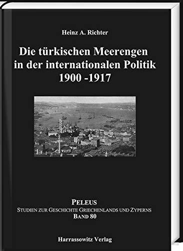 Die türkischen Meerengen in der internationalen Politik 1900-1917 (PELEUS / Studien zur Archäologie und Geschichte Griechenlands und Zyperns)