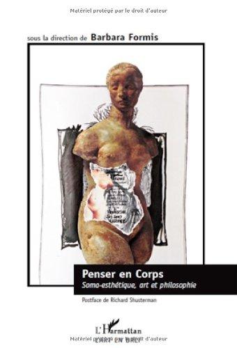 Penser en corps : Soma-esthétique, art et philosophie par Barbara Formis