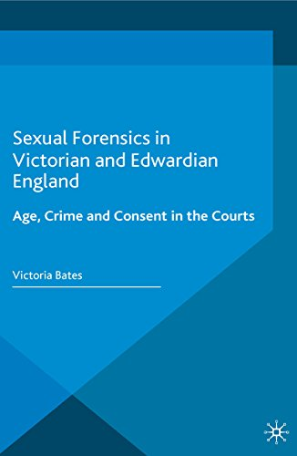 Sexual Forensics In Victorian And Edwardian England: Age, Crime And Consent In The Courts (genders And Sexualities In History) por Victoria Bates epub