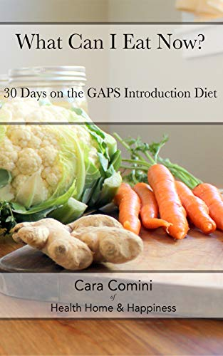 What Can I Eat Now: 30 Days on the GAPS Intro Diet (English Edition)
