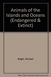 Animals of the Islands and Oceans (Endangered & Extinct) by Michael Bright (2002-05-01)