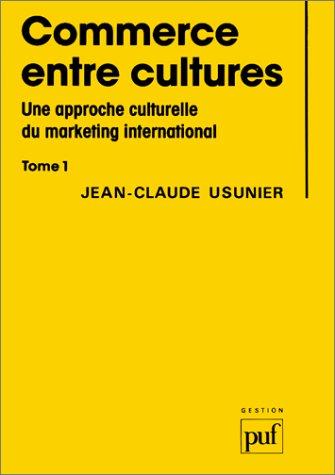Commerce entre cultures : Une approche culturelle du marketing international, tome 1