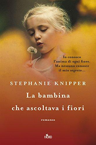 La bambina che ascoltava i fiori di [Knipper, Stephanie]