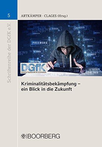 Kriminalitätsbekämpfung - ein Blick in die Zukunft (Schriftenreihe der Deutschen Gesellschaft für Kriminalistik e.V.)
