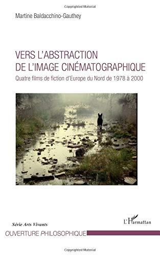 Vers l'abstraction de l'image cinématographique: Quatre films de fiction d'Europe du Nord de 1978 à 2000