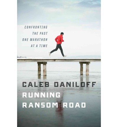 Running Ransom Road: Confronting the Past, One Marathon at a Time (Hardback) - Common par By (author) Caleb Daniloff