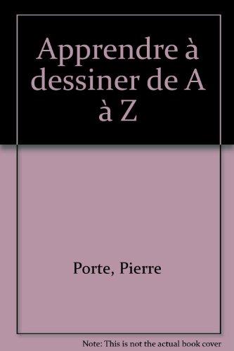 Apprendre à dessiner de A à Z par Pierre Porte
