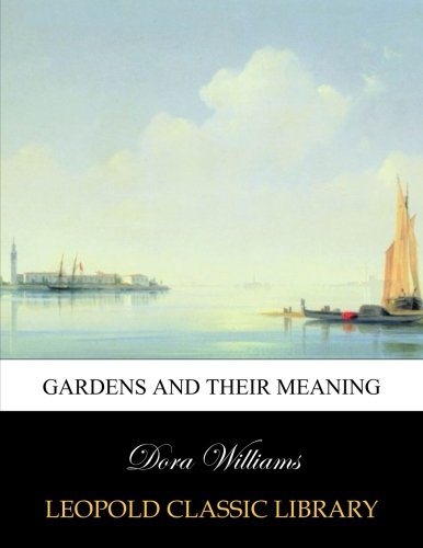 Gardens and their meaning por Dora Williams