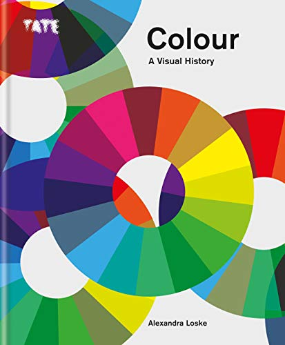 Tate: Colour: A Visual History: The Exploration of Colour from Newton to Pantone (English Edition)