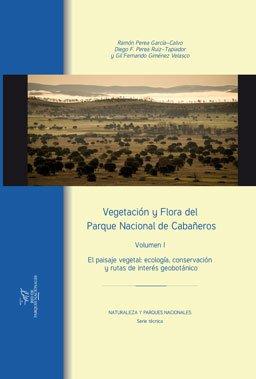 Vegetación y Flora del Parque Nacional de Cabañeros. Vol. I: El paisaje vegetal: ecología, conservación y rutas de interés geobotánico (NATURALEZA Y PARQUES NACIONALES) por Diego F. Perea Ruiz-Tapiadpr