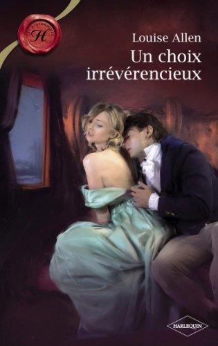 Un choix irrévérencieux (Harlequin Les Historiques) par Louise Allen