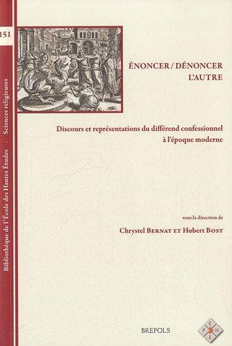 Enoncer, dénoncer l'autre : Discours et représentations du différend confessionnel à l'époque moderne