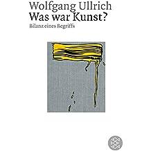 Was war Kunst?: Biographien eines Begriffs