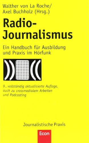 Radio-Journalismus: Ein Handbuch für Ausbildung und Praxis im Hörfunk. Auch zu crossmedialem Arbeite
