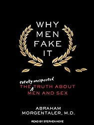 Why Men Fake It: The Totally Unexpected Truth about Men and Sex by Abraham Morgentaler (2013-04-16)