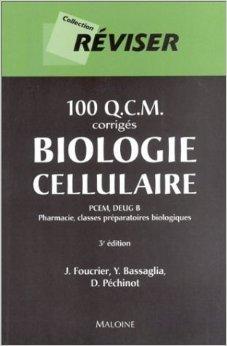 100 Q.C.M. : Biologie cellulaire (corrigé) : PCEM, DEUG B - Pharmacie, classes préparatoires biologiques de J. Foucrier ,Y. Bassaglia ,D. Péchinot ( 1 février 2003 )