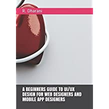 A BEGINNERS GUIDE TO UI/UX DESIGN FOR WEB DESIGNERS AND MOBILE APP DESIGNERS