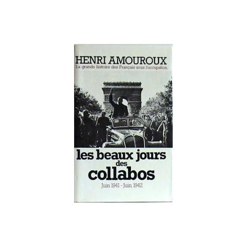 Les Beaux Jours Des Collabos : Juin 1941-Juin 1942 (La Grande Histoire Des Français Sous L'occupation .)