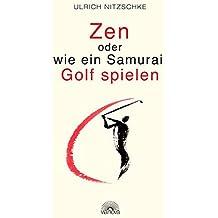 Zen oder wie ein Samurai Golf spielen -