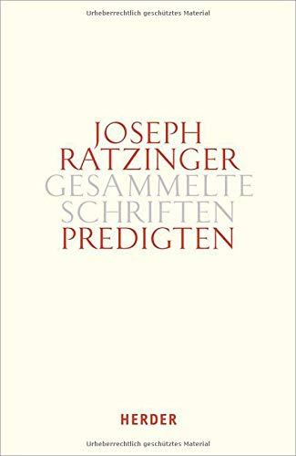 Predigten: Homilien - Ansprachen - Meditationen (Joseph Ratzinger Gesammelte Schriften)