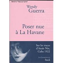 Poser nue à La Havane (Sur les traces dAnaïs Nin, ...