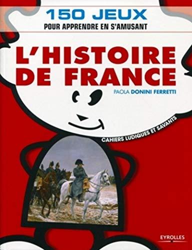 L'Histoire de France: 150 jeux pour apprendre en s'amusant PDF Books