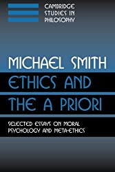 Ethics and the A Priori: Selected Essays On Moral Psychology And Meta-Ethics (Cambridge Studies in Philosophy)