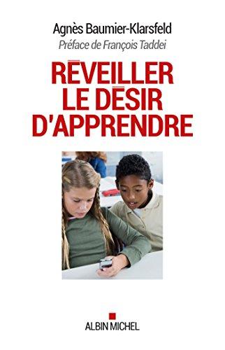 Réveiller le désir d'apprendre (ESSAIS DOC.) (French Edition)