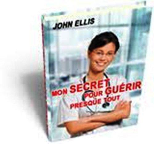 Mon Secret pour Presque Tout Guérir par John Ellis