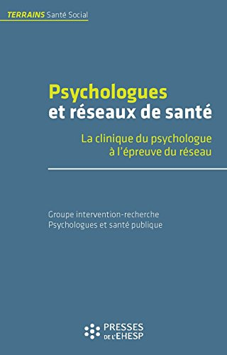 Psychologues et réseaux de santé - La clinique du psychologue à l'épreuve du réseau