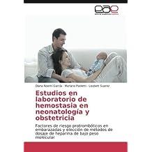 Estudios en laboratorio de hemostasia en neonatología y obstetricia: Factores de riesgo protrombóticos en embarazadas y elección de métodos de dosaje de heparina de bajo peso molecular