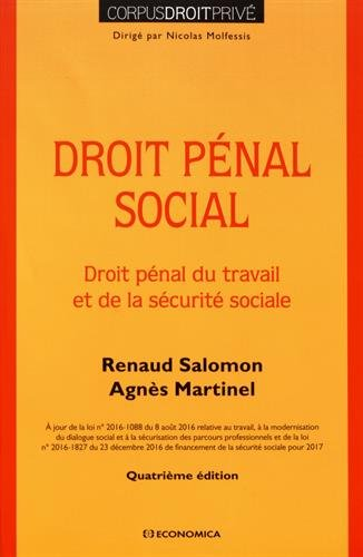 Droit pénal social : droit pénal du travail et de la sécurité sociale / Renaud Salomon, Agnès Martinel.- Paris : Economica , DL 2017