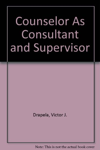 Counselor As Consultant and Supervisor
