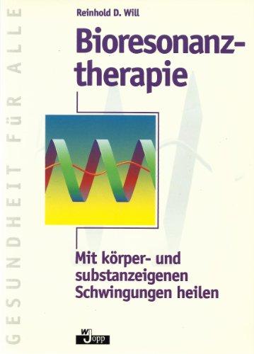 Bioresonanztherapie. Mit körper- und substanzeigenen Schwingungen heilen