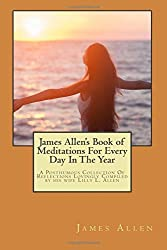 James Allen's Book of Meditations For Every Day In The Year: A Posthumous Collection Of Reflections Lovingly Compiled by his wife Lilly L. Allen by James Allen (2014-03-26)