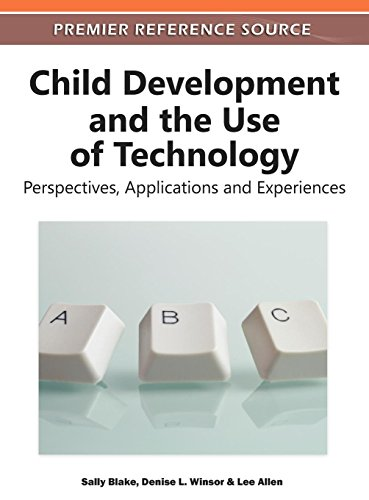 Child Development and the Use of Technology: Perspectives, Applications and Experiences (Premier Reference Source)