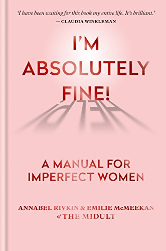 I'm Absolutely Fine!: A Manual for Imperfect Women, from the creators of The Midult (English Edition) por Annabel Rivkin & Emilie McMeekan of The Midult