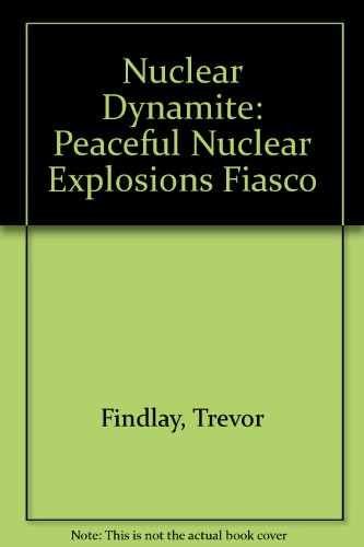 Nuclear Dynamite: The Peaceful Nuclear Explosions Fiasco