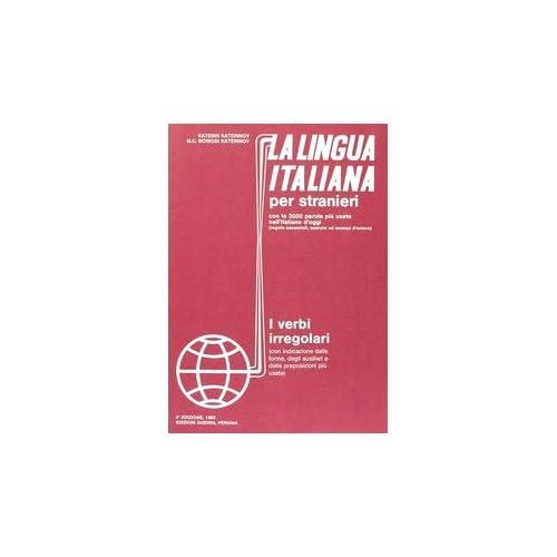 La Lingua Italiana Per Stranieri. Corso Elementare Ed Intermedio. I Verbi Irregolari