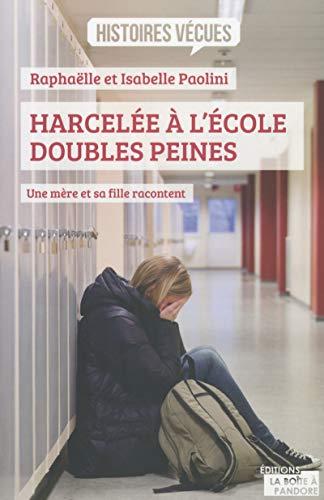 Harcelée à l'école, doubles peines - Une mère et sa fille racontent par Raphaelle Paolini