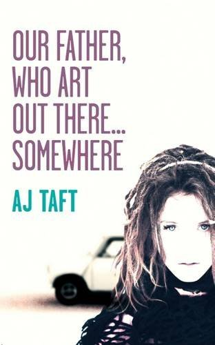 Our Father, Who Art Out There...Somewhere (Lily Appleyard) by A. J. Taft (5-Sep-2011) Paperback