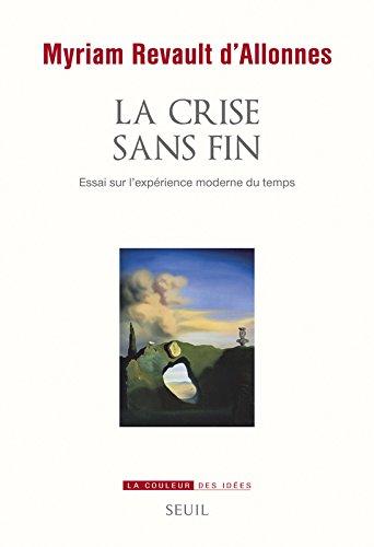 La crise sans fin : Essai sur l'expérience moderne du temps par Myriam Revault d'Allonnes