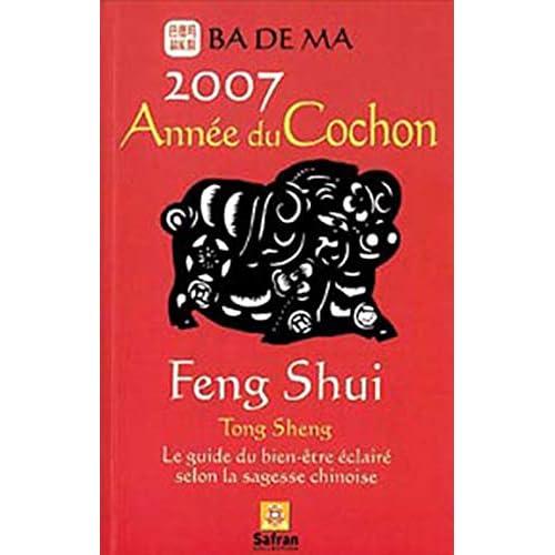 L'année du cochon, Feng Shui Calendrier 2007 : Le guide du bien-être éclairé selon la sagesse chinoise