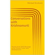Conversations with Krishnamurti: Stories from 1001 Meetings at the Dinner Table with Krishnamurti (English Edition)