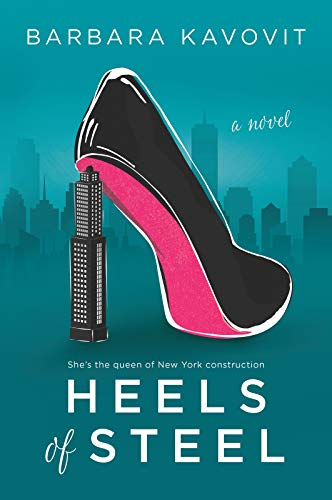 Heels of Steel: A Novel about the Queen of New York Construction Barbara Heels
