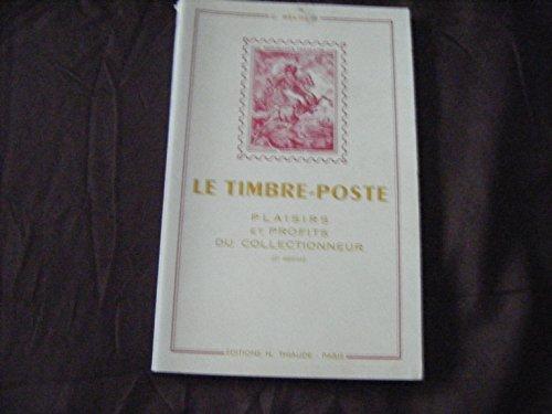Le timbre-poste. plaisirs et profits du collectionneur. par C. Deloste
