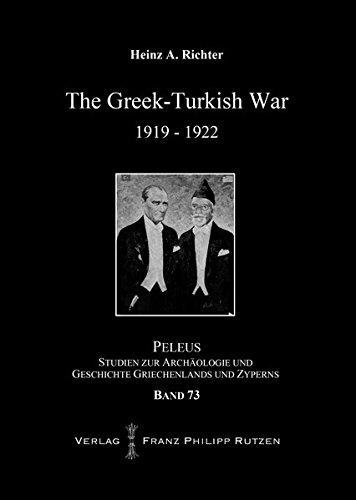 The Greek-Turkish War 1919–1922 (PELEUS / Studien zur Archäologie und Geschichte Griechenlands und Zyperns, Band 73)