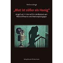 """""""Blut ist süßer als Honig"""": Angstlust im Horrorfilm im Kontext von Medientheorie und Medienpädagogik (Film - Medium - Diskurs)"""