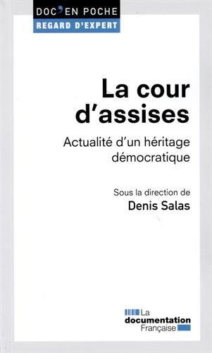 La cour d'assises : Actualité d'un héritage démocratique par Denis Salas, Collectif